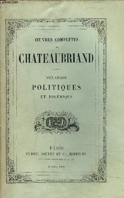 OEUVRES COMPLETES DE CHATEAUBRIAND - TOME XI - MELANGES POLITIQUES ET POLEMIQUE.