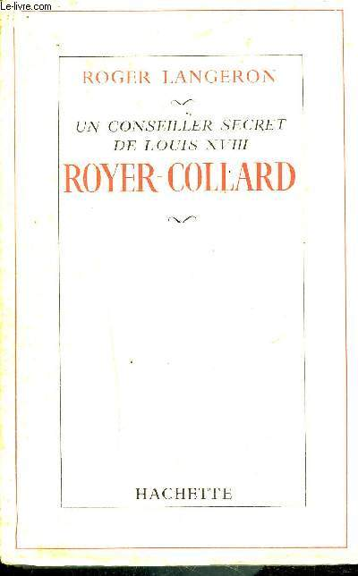 UN CONSEILLER SECRET DE LOUIS XVIII ROYER COLLARD.