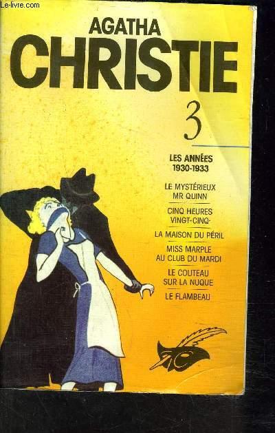 LES ANNEES 1930-1933 TOME 3 - LE MYSTERIEUX MR QUINN - CINQ HEURES VINGT CINQ - LA MAISON DU PERIL - MISS MARPLE AU CLUB DU MARDI - LE COUTEAU SUR LA NUQUE - LE FLAMBEAU.
