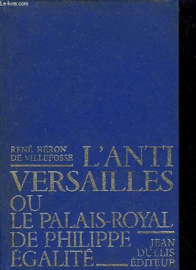 L'ANTI VERSAILLES OU LE PALAIS ROYAL DE PHILIPPE EGALITE.