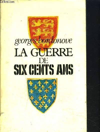 LA GUERRE DE SIX CENTS ANS.