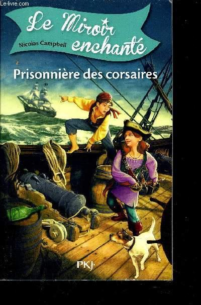 LE MIROIR ENCHANTE - TOME 1 PRISONNIERE DES CORSAIRES.