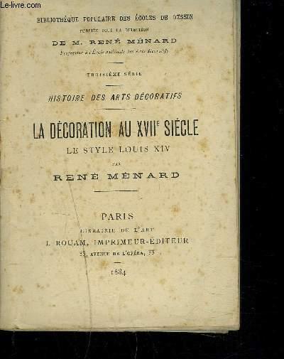LA DECORATION AU XVIIE SIECLE LE STYLE LOUIS XIV - HISTOIRE DES ARTS DECORATIFS - TROISIEME SERIE.
