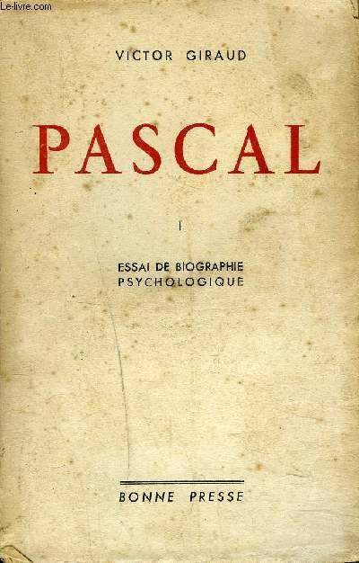 PASCAL - TOME 1 - ESSAI DE BIOGRAPHIE PSYCHOLOGIQUE.