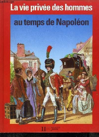 LA VIE PRIVEE DES HOMMES AU TEMPS DE NAPOLEON