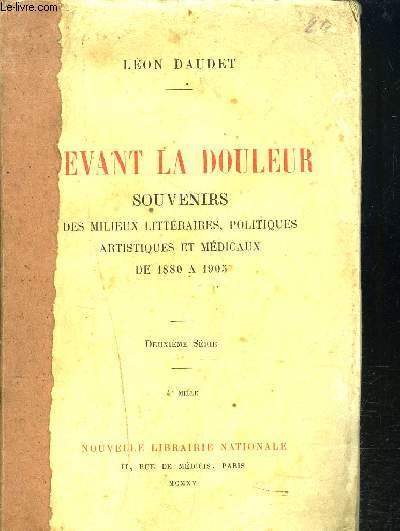 DEVANT LA DOULEUR - SOUVENIRS DES MILIEUX LITTERAIRES, POLITIQUES ARTISTIQUES ET MEDICAUX DE 1880 A 1905