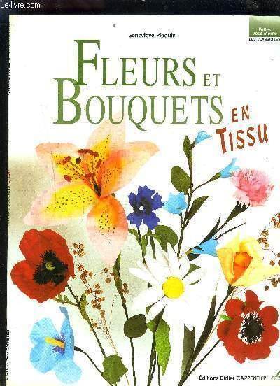 FLEURS ET BOUQUETS EN TISSU / COLLECTION FAITES VOUS MEME LES CLASSIQUES