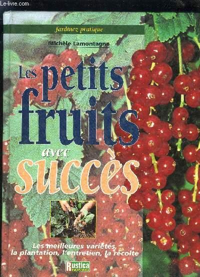 LES PETITS FRUITS AVEC SUCCES - LES MEILLEURS VARIETES LA PLANTATION L'ENTRETIEN LA RECOLTE / COLLECTION JARDINEZ PRATIQUE