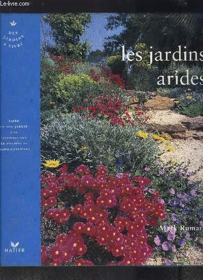 LES JARDINS ARIDES- COLLECTION DES JARDINS A VIVRE- FAIRE DE SON JARDIN UNE COMPOSITION EN PERPETUEL EPANOUISSEMENT
