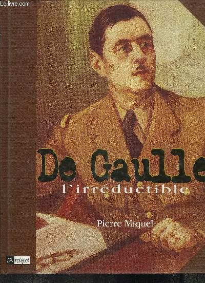 DE GAULLE L'IRREDUCTIBLE