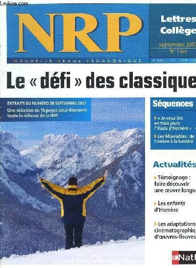 NRP  N° 1 bis SEPTEMBRE 2007 / Le défi des classiques - Témoignages : Faire découvrir une oeuvre longue - Les enfants d' Homère. - ETC...