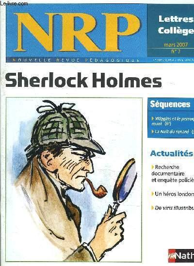 NRP : N°7  mars 2007 /  Sherlock Holmes . - Recherche documentaire et enquête policière. - Un  héro londonien. - ETC...