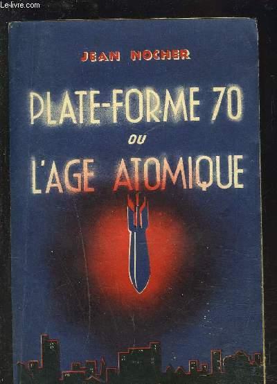 PLATE-FORME 70 OU L AGE ATOMIQUE