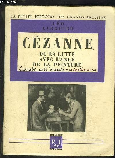 CEZANNE OU LA LUTTE AVEC L ANGE DE LA PEINTURE- LA PETITE HISTOIRE DES GRANDS ARTISTES + CARNETS ENTR'OUVERTS- SA DERNIERE OEUVRE