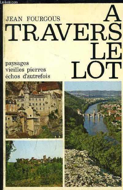 A TRAVERS LE LOT- PAYSAGES VIEILLES PIERRES ECHOS D AUTREFOIS