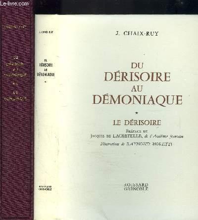DU DERISOIRE AU DEMONIAQUE- 2 TOMES EN 2 VOLUMES- TOME 1: LE DERISOIRE- TOME 2: LE DEMONIAQUE
