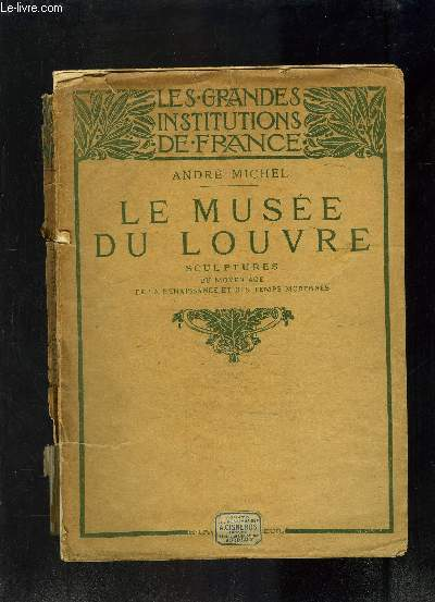 LE MUSEE DU LOUVRE- SCULPTURES DU MOYEN AGE DE LA RENAISSANCE ET DES TEMPS MODERNES- LES GRANDES INSTITUTIONS DE FRANCE