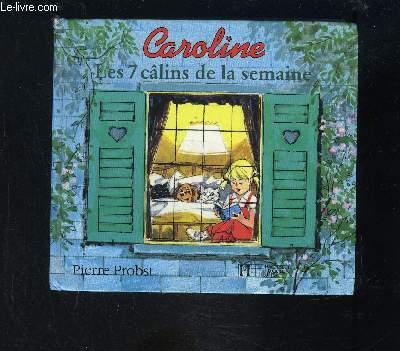 CAROLINE- LES 7 CALINS DE LA SEMAINE