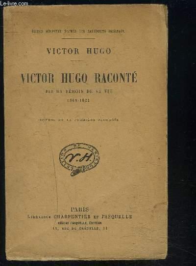 VICTOR HUGO RACONTE PAR UN TEMOIN DE SA VIE 1818-1821- OEUVRES DE LA PREMIERE JEUNESSE
