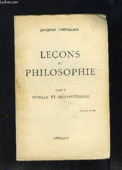 LECONS DE PHILOSOPHIE- TOME II- MORALE ET METAPHYSIQUE-  1ère partie: Morale théorique- 2ème partie: Morale Pratique/ 1ère partie: Métaphysique critique- 2ème partie: Métaphysique positive...