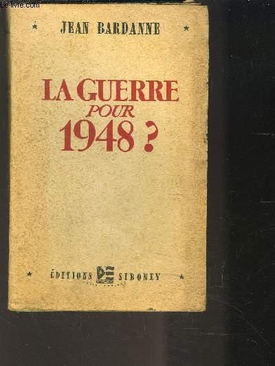 LA GUERRE POUR 1948?