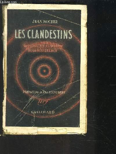 LES CLANDESTINS- LA VIE ARDENTE ET SECRETE DE LA RESISTANCE