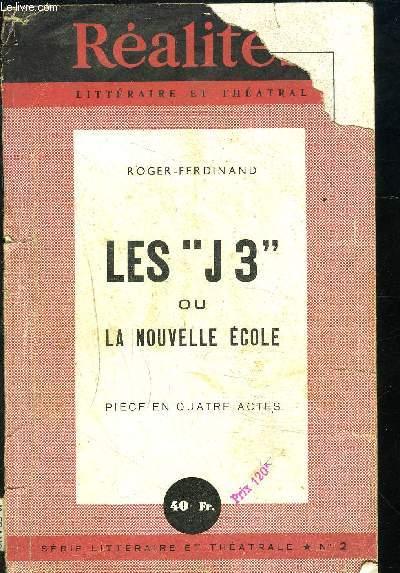 LES J3 OU LA NOUVELLE ECOLE- PIECE EN QUATRE ACTES- SERIE LITTERAIRE ET THEATRALE N°2- COMEDIE REPRESENTEE POUR LA 1ère FOIS LE 30 SEPTEMBRE 1943, AU THEATRE DES BOUFFES-PARISIENS
