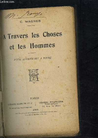 A TRAVERS LES CHOSES ET LES HOMMES- POUR APPRENDRE A VIVRE