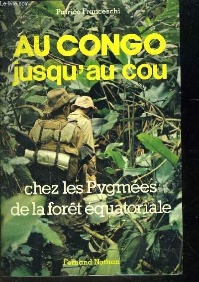 AU CONGO JUSQU AU COU- CHEZ LES PYGMEES DE LA FORET EQUATORIALE