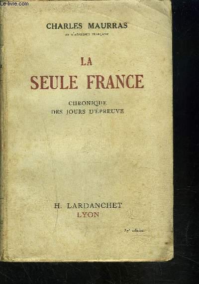 LA SEULE FRANCE- CHRONIQUE DES JOURS D EPREUVE
