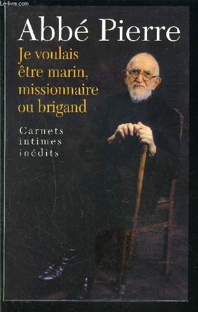 JE VOULAIS ETRE MARIN, MISSIONNAIRE OU BRIGAND- CARNETS INTIMES INEDITS