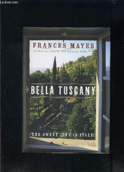 BELLA TUSCANY- THE SWEET LIFE IN ITALY- Ouvrage en anglais