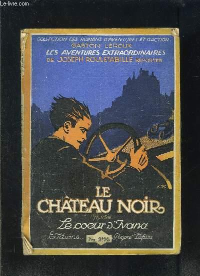 LE CHATEAU NOIR- 1ère partie: LE COEUR D IVANA- LES AVENTURES EXTRAORDINAIRES DE JOSEPH ROULETABILLE, REPORTER