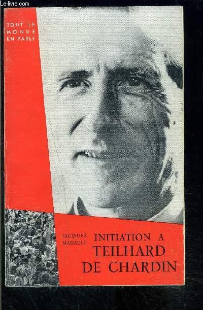 INITIATION A TEILHARD DE CHARDIN