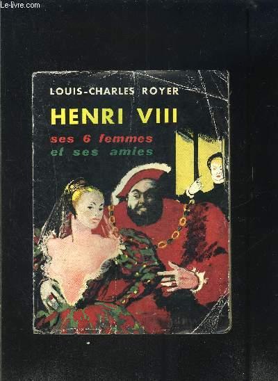 HENRI VIII SES 6 FEMMES ET SES AMIES