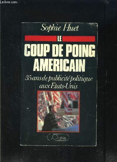 LE COUP DE POING AMERICAIN- 35 ANS DE PUBLICITE POLITIQUE AUX ETATS-UNIS - ENVOI DE L AUTEUR