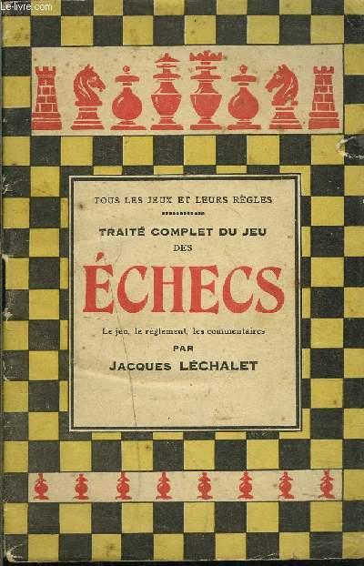 TRAITE COMPLET DU JEU DES ECHECS- LE JEU LE REGLEMENT LES COMMENTAIRES