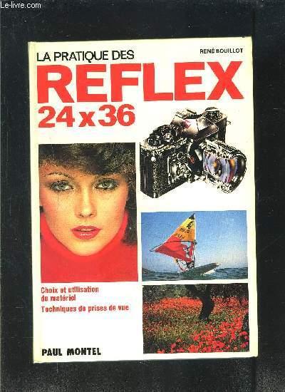 LA PRATIQUE REFLEX 24x36- CHOIX ET UTILISATION DU MATERIEL- TECHNIQUES DE PRISES DE VUE