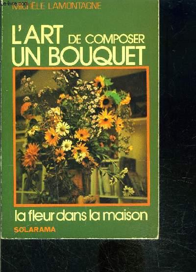 L ART DE COMPOSER UN BOUQUET- LA FLEUR DANS LA MAISON
