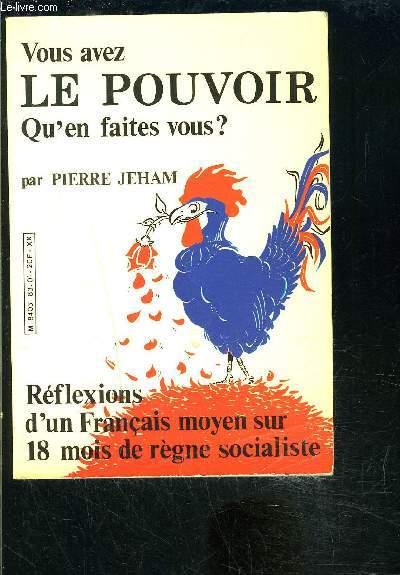 VOUS AVEZ LE POURQUOI QU EN FAITES VOUS?- REFLEXIONS D UN FRANCAIS MOYEN SUR 18 MOIS DE REGNE SOCIALISTE