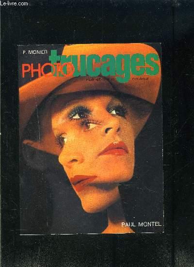 PHOTO TRUCAGES- NOIR ET BLANC COULEUR