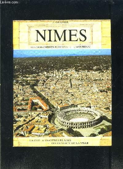 NIMES- LES MONUMENTS ROMAINS- L AQUEDUC- LA CITE A TRAVERS LES AGES- DECOUVERTE DE LA VILLE