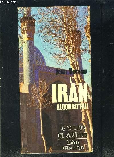 L IRAN AUJOURD HUI- LE VOYAGE EN COULEURS
