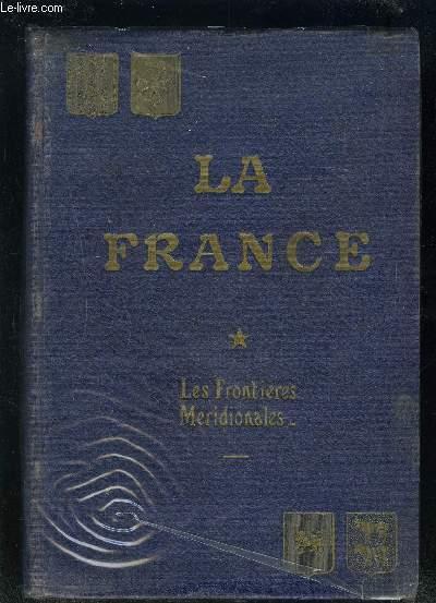 LA FRANCE HISTOIRE ET GEOGRAPHIE ECONOMIQUES- ETUDES- TOME 1- LES FRONTIERES MERIDIONALES-