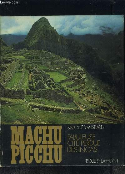 MACHU PICCHU- FABULEUSE CITE PERDUE DES INCAS