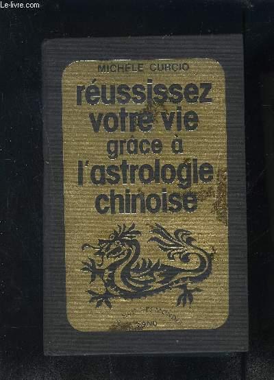 REUSSISSEZ VOTRE VIE GRACE A L ASTROLOGIE CHINOISE