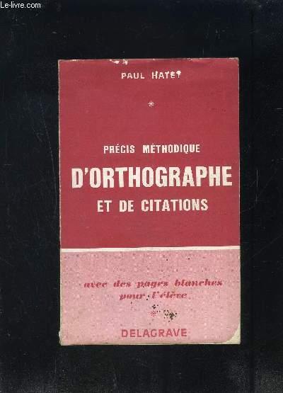 PRECIS METHODIQUE D ORTHOGRAPHE ET DE CITATIONS- AVEC DES PAGES BLANCHES POUR L ELEVE