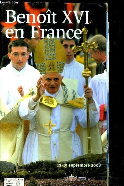 BENOIT XVI EN FRANCE- PARIS LOURDES 12-15 SEPTEMBRE 2008- DISCOURS DU PAPE ET CHRONIQUE ROMAINE