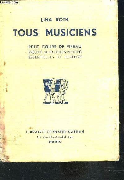 TOUS MUSICIENS- PETIT COURS DE PIPEAU PRECEDE DE QUELQUES NOTIONS ESSENTIELLES DE SOLFEGE