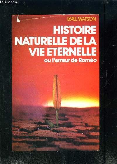 HISTOIRE NATURELLE DE LA VIE ETERNELLE OU L ERREUR DE ROMEO